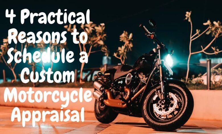 4 Practical Reasons to Schedule a Custom Motorcycle Appraisal